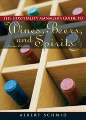 Hospitality Managers Guide to Wines, Beers, and Spirits 2E - Schmid, Albert W. A.