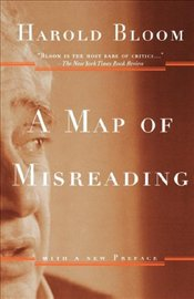 Map of Misreading : with a New Preface - Bloom, Harold