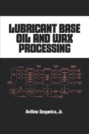 Lubricant Base Oil and Wax Processing - Sequeira, Avilino
