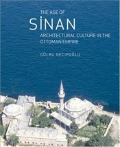 Age of Sinan : Architectural Culture in the Ottoman Empire - Necipoğlu, Gülru