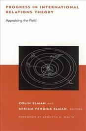 Progress in International Relations Theory : Appraising the Field - ELMAN, COLIN