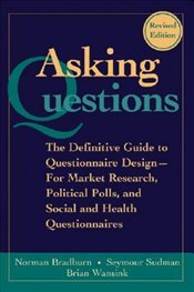 Asking Questions : The Definitive Guide to Questionnaire Design - Bradburn, Norman M.