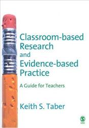Classroom-Based Research and Evidence-Based Practice : A Guide for Teachers - Taber, Keith