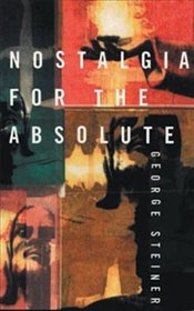 Nostalgia for the Absolute - Steiner, George
