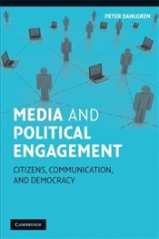 Media and Political Engagement : Citizens, Communication and Democracy  - DAHLGREN, PETER