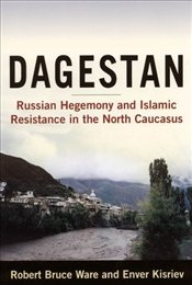 Dagestan : Russian Hegemony and Islamic Resistance in the North Caucasus - Ware, Robert Bruce