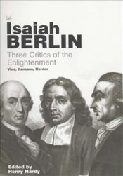 Three Critics of the Enlightenment : Vico, Hamann, Herder - Berlin, Isaiah