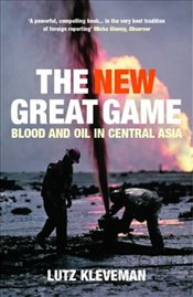 New Great Game : Blood and Oil in Central Asia - Kleveman, Lutz