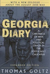 Georgia Diary : A Chronicle of War and Political Chaos in the Post-Soviet Caucasus - GOLTZ, THOMAS