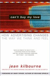 Cant Buy My Love : How Advertising Changes the Way We Think and Feel - Kilbourne, Jean