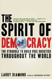 Spirit of Democracy : The Struggle to Build Free Societies Throughout the World - Diamond, Larry