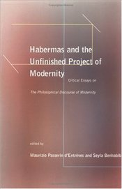 Habermas and the Unfinished Project of Modernity : Critical Essays on the Philosophical Discourse - DENTREVES, MAURIZIO PASSERIN