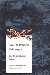 Kant & Political Philosophy : The Contemporary Legacy  - BEINER, RONALD S.