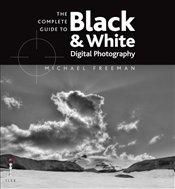 Complete Guide to Digital Black and White Photography  - Freeman, Michael