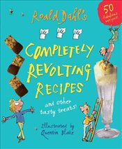 Roald Dahls Completely Revolting Recipes : A Collection of Delumptious Favourites - Dahl, Roald