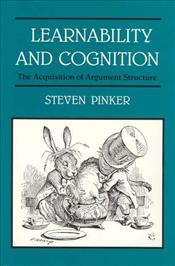 Learnability and Cognition : The Acquisition of Argument Structure  - Pinker, Steven