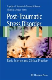 Post-traumatic Stress Disorder : Basic Science and Clinical Practice - Shiromani, Priyattam J.