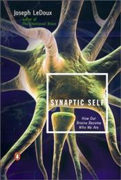 Synaptic Self : How Our Brains Become Who We Are - Ledoux, Joseph