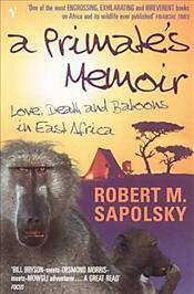 Primates Memoir : Love, Death and Baboons in East Africa - Sapolsky, Robert M.