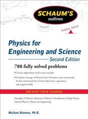 Schaums Outline of Physics for Engineering and Science 2e : 1,806 Fully Solved Problems - Browne, Michael