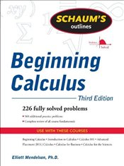 Schaums Outline of Beginning Calculus 3e : 226 Fully Solved Problems - Mendelson, Elliott