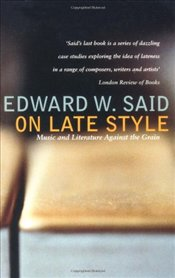 On Late Style : Music and Literature Against the Grain - Said, Edward W.