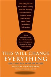 This Will Change Everything : Ideas That Will Shape the Future - Brockman, John