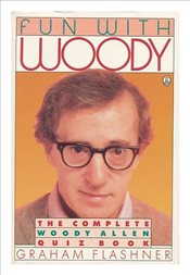 Fun with Woody : The Complete Woody Allen Quiz Book - Flashner, Graham