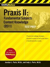 Cliffs Notes : Praxis II : Fundamental Subjects Content Knowledge (0511)  - Paris, Judy