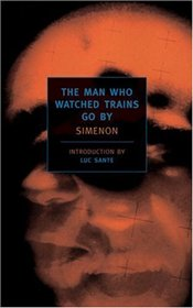 Man Who Watched Trains Go By  - Simenon, Georges
