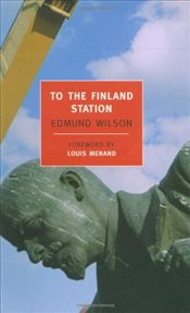To the Finland Station : A Study in the Writing and Acting of History  - Wilson, Edmund