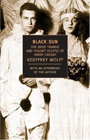 Black Sun : The Brief Transit and Violent Eclipse of Harry Crosby - Wolff, Geoffrey