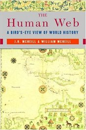 Human Web : Birds Eye View of World History - McNeil, John