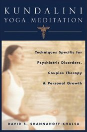 Kundalini Yoga Meditation :  Techniques Specific for Psychiatric Disorders, Couples Therapy and Pers - Shannahoff-Khalsa, David S.