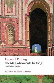 Man Who Would Be King and Other Stories  - Kipling, Rudyard