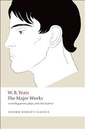 Major Works : Including Poems, Plays, and Critical Prose - Yeats, William Butler