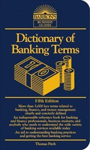Dictionary of Banking Terms 5e - FITCH, THOMAS