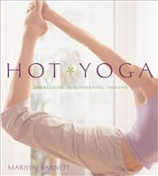Hot Yoga : Energizing, Rejuvenating, Healing - Barnett, Marilyn