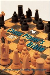 Chess Players Bible : Illustrated Strategies for Staying Ahead of the Game - Eade, James