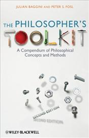Philosophers Toolkit 2e : A Compendium of Philosophical Concepts and Methods - Baggini, Julian