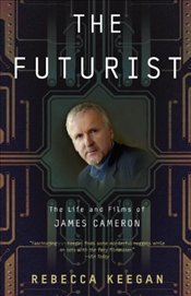 Futurist : The Life and Films of James Cameron - Keegan, Rebecca