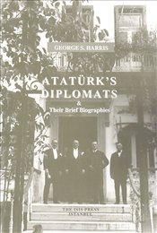 Atatürks Diplomats & Their Brief Biographies - Harris, George S.