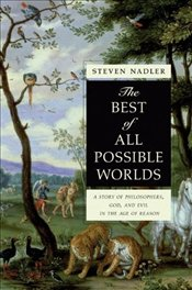 Best of All Possible Worlds : A Story of Philosophers, God, and Evil in the Age of Reason - Nadler, Steven