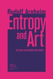 Entropy and Art : An Essay on Disorder and Order - Arnheim, Rudolf