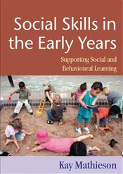 Social Skills in the Early Years : Supporting Social and Behavioural Learning - Mathieson, Kay