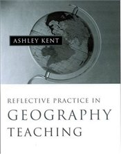 Reflective Practice in Geography Teaching - Kent, Ashley