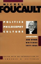 Politics, Philosophy, Culture : Interviews and Other Writings - Foucault, Michel