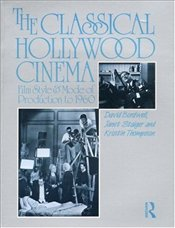 Classical Hollywood Cinema : Film Style and Mode of Production to 1960 - Bordwell, David