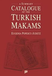Summary Catalogue of the Turkish Makams - Judetz, Eugenia Popescu