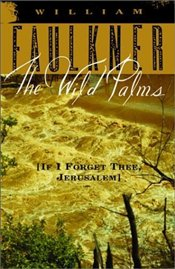 Wild Palms : If I Forget Thee, Jerusalem  - Faulkner, William